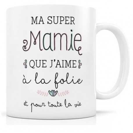 Mug, Ma super Mamie que j'aime à la folie et pour toute la vie